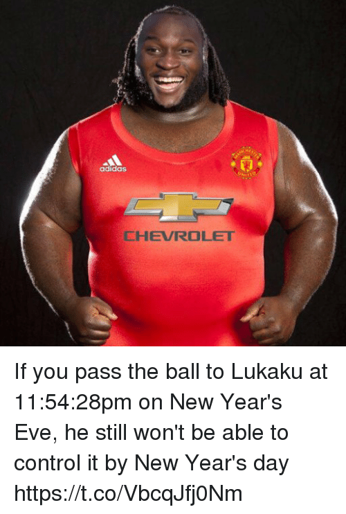 Adidas, Memes, and Control: adidas  CHEVROLET If you pass the ball to Lukaku at 11:54:28pm on New Year's Eve, he still won't be able to control it by New Year's day https://t.co/VbcqJfj0Nm