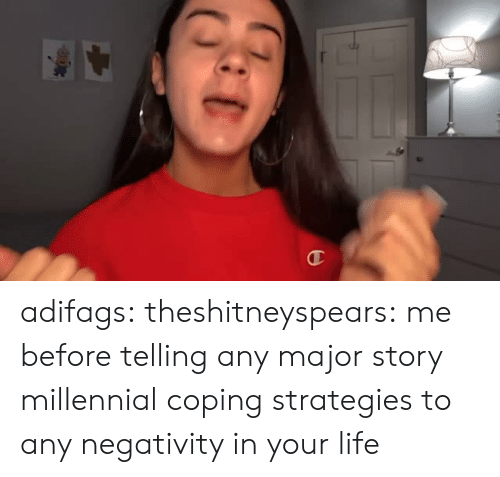 Life, Target, and Tumblr: adifags:  theshitneyspears:  me before telling any major story  millennial coping strategies to any negativity in your life