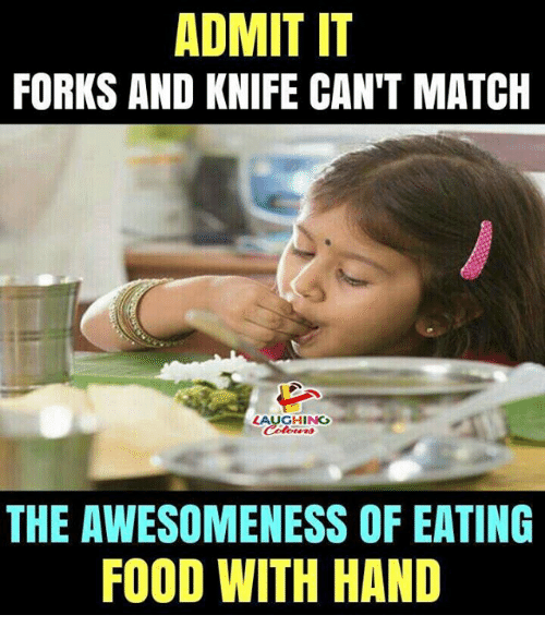 Food, Match, and Indianpeoplefacebook: ADMIT IT  FORKS AND KNIFE CAN'T MATCH  AUGHING  THE AWESOMENESS OF EATING  FOOD WITH HAND