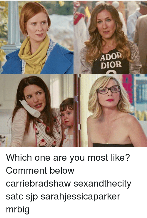 Memes, 🤖, and Dior: ADOR  DIOR Which one are you most like? Comment below carriebradshaw sexandthecity satc sjp sarahjessicaparker mrbig