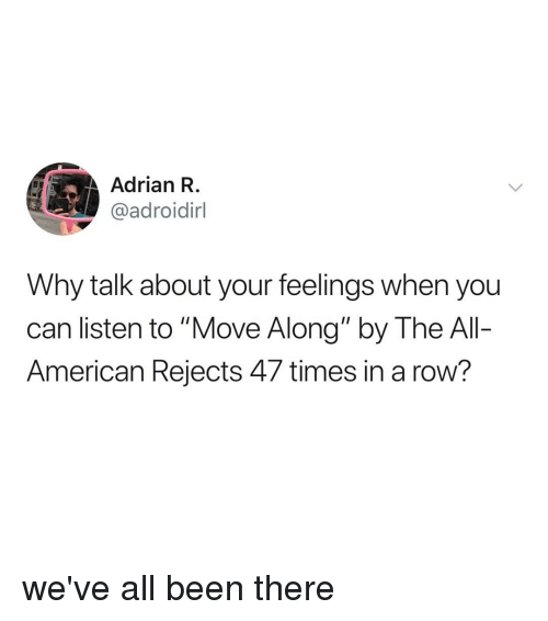"""American, Relatable, and The All: Adrian R  @adroidirl  Why talk about your feelings when you  can listen to """"Move Along"""" by The All-  American Rejects 47 times in a row? we've all been there"""