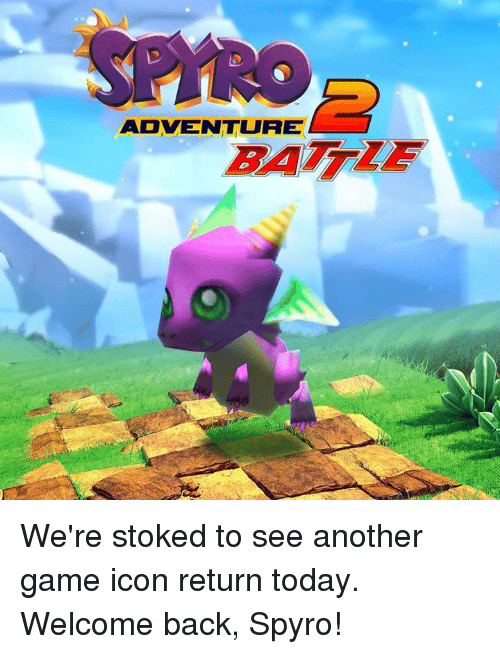 Dank, Game, and Today: ADVENTURE We're stoked to see another game icon return today.  Welcome back, Spyro!