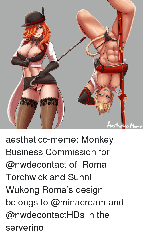 Gg, Meme, and Target: Aesthdtice-Meme aestheticc-meme:  Monkey Business Commission for @nwdecontact of  Roma Torchwick and Sunni Wukong Roma's design belongs to @minacream and @nwdecontactHDs in the serverino