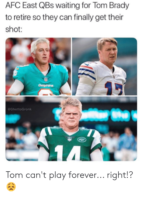 Nfl, Tom Brady, and Dolphins: AFC East QBs waiting for Tom Brady  to retire so they can finally get their  shot:  Dolphins  @GhettoGronk  r the  14 Tom can't play forever... right!? 😣
