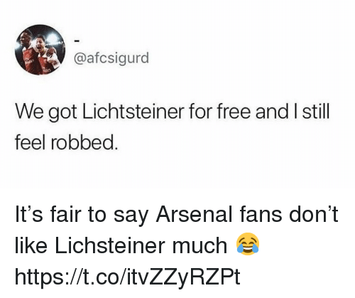 Arsenal, Soccer, and Free: @afcsigurd  We got Lichtsteiner for free and I still  feel robbed It's fair to say Arsenal fans don't like Lichsteiner much 😂 https://t.co/itvZZyRZPt