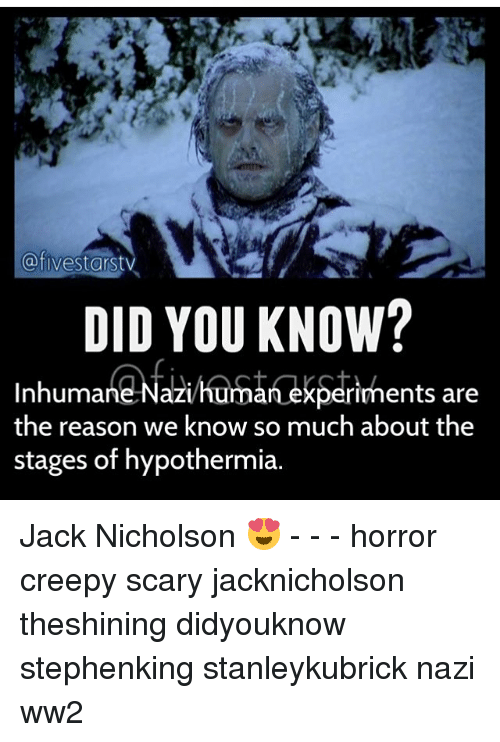 Jack Nicholson: afivestarstv  a)  DID YOU KNOW?  Inhumane Nazihuma  the reason we know so much about the  stages of hypothermia.  rīments are Jack Nicholson 😍 - - - horror creepy scary jacknicholson theshining didyouknow stephenking stanleykubrick nazi ww2