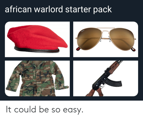 Starter Pack: african warlord starter pack It could be so easy.