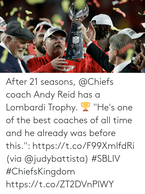 "Seasons: After 21 seasons, @Chiefs coach Andy Reid has a Lombardi Trophy. 🏆  ""He's one of the best coaches of all time and he already was before this."": https://t.co/F99XmlfdRi (via @judybattista) #SBLIV #ChiefsKingdom https://t.co/ZT2DVnPlWY"