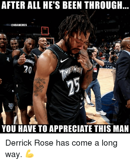 Derrick Rose, Nba, and Appreciate: AFTER ALL HE'S BEEN THROUGH  @NBAMEMES  BERK  20  YOU HAVE TO APPRECIATE THIS MAN Derrick Rose has come a long way. 💪