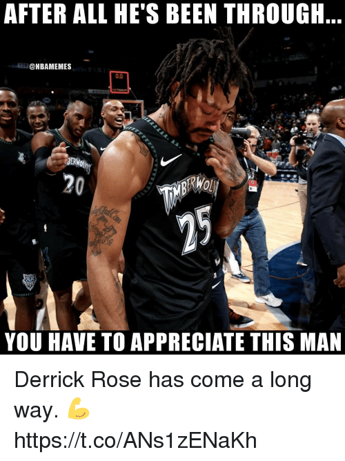 Derrick Rose, Memes, and Appreciate: AFTER ALL HE'S BEEN THROUGH..  @NBAMEMES  BERW  20  LI  YOU HAVE TO APPRECIATE THIS MAN Derrick Rose has come a long way. 💪 https://t.co/ANs1zENaKh