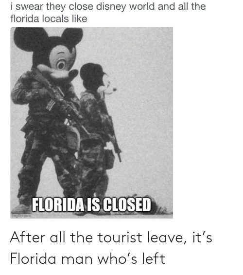 Tourist: After all the tourist leave, it's Florida man who's left
