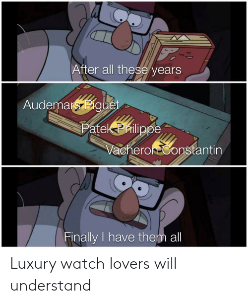 Lovers Will: After all these years  Audemars Piguet  Patek Philippe  Vacheron Constantin  Finally I have them all Luxury watch lovers will understand