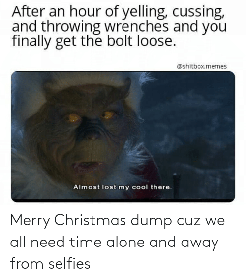 loose: After an hour of yelling, cussing,  and throwing wrenches and you  finally get the bolt loose.  @shitbox.memes  Almost lost my cool there. Merry Christmas dump cuz we all need time alone and away from selfies