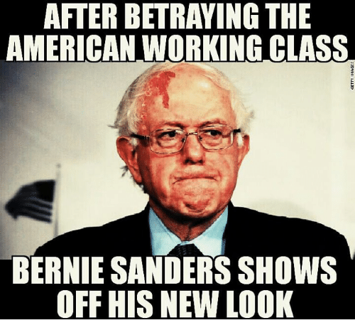 Bernie Sanders, Work, and American: AFTER BETRAYING THE  AMERICAN WORKING CLASS  BERNIE SANDERS SHOWS  OFF HIS NEW LOOK