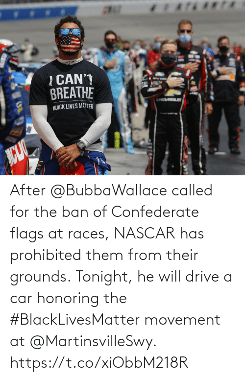 called: After @BubbaWallace called for the ban of Confederate flags at races, NASCAR has prohibited them from their grounds.  Tonight, he will drive a car honoring the #BlackLivesMatter movement at @MartinsvilleSwy. https://t.co/xiObbM218R