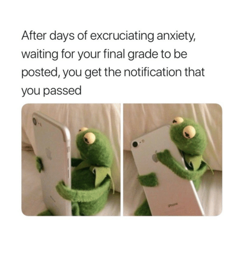 Phone, Anxiety, and Waiting...: After days of excruciating anxiety,  waiting for your final grade to be  posted, you get the notification that  you passed  Phone