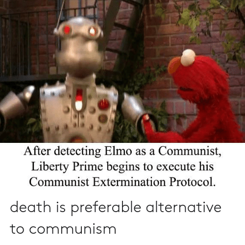Liberty Prime: After detecting Elmo as a Communist,  Liberty Prime begins to execute his  Communist Extermination Protocol death is preferable alternative to communism