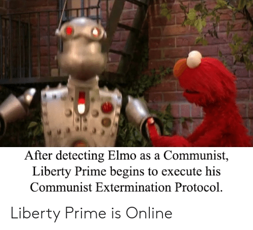 Liberty Prime: After detecting Elmo as a Communist,  Liberty Prime begins to execute his  Communist Extermination Protocol Liberty Prime is Online