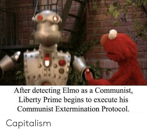 Liberty Prime: After detecting Elmo as a Communist,  Liberty Prime begins to execute his  Communist Extermination Protocol Capitalism