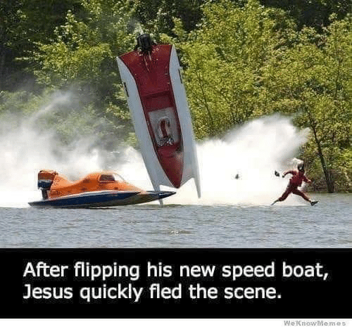 Jesus, Boat, and Speed: After flipping his new speed boat  Jesus quickly fled the scene.