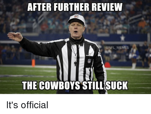 Dallas Cowboys, Memes, and Nfl: AFTER FURTHER REVIEW  @NFL MEMES  THE COWBOYS STILL SUCK It's official