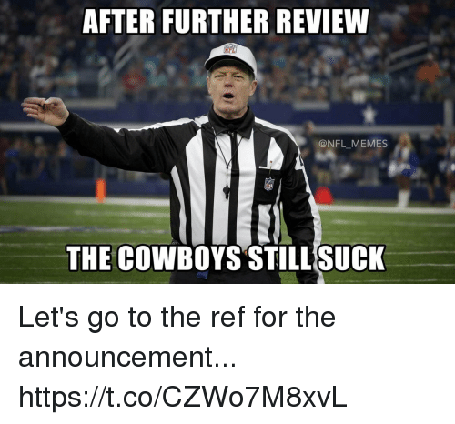 Dallas Cowboys, Football, and Memes: AFTER FURTHER REVIEW  @NFL_MEMES  THE COWBOYS STILL SUCK Let's go to the ref for the announcement... https://t.co/CZWo7M8xvL