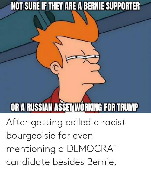 called: After getting called a racist bourgeoisie for even mentioning a DEMOCRAT candidate besides Bernie.