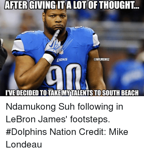 LeBron James, Nfl, and Beach: AFTER GIVING ITA LOTOF THOUGHT.  DONS  ONFLMEMEZ  IVE DECIDED TOTAKEMY TALENTS TOSOUTH BEACH Ndamukong Suh following in LeBron James' footsteps. #Dolphins Nation Credit: Mike Londeau