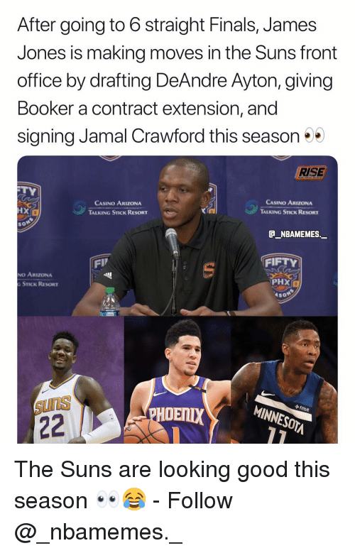 Casino: After going to 6 straight Finals, James  Jones is making moves in the Suns front  office by drafting DeAndre Ayton, giving  Booker a contract extension, and  signing Jamal Crawford this season  RISE  CASINO ARIZONA  TALKING STICK RESORT  CASINO ARIZONA  TALKING STICK RESORT  HX  XI  so  @_ABAMEMEs.一  FIP  FIFTY  NO ARIZONA  PHX  STICK RESORT  Aso  ไป  ◆ fitbit  SUnS  HOENIX  MINNESOTA The Suns are looking good this season 👀😂 - Follow @_nbamemes._