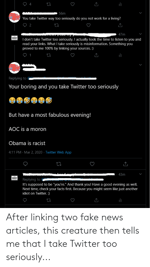 linking: After linking two fake news articles, this creature then tells me that I take Twitter too seriously...