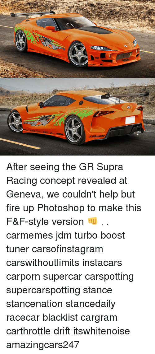 Fire, Memes, and Photoshop: After seeing the GR Supra Racing concept revealed at Geneva, we couldn't help but fire up Photoshop to make this F&F-style version 👊 . . carmemes jdm turbo boost tuner carsofinstagram carswithoutlimits instacars carporn supercar carspotting supercarspotting stance stancenation stancedaily racecar blacklist cargram carthrottle drift itswhitenoise amazingcars247