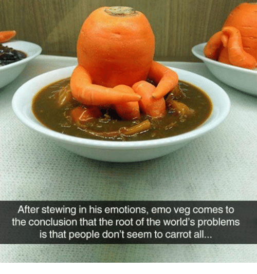 the roots: After stewing in his emotions, emo veg comes to  the conclusion that the root of the world's problems  is that people don't seem to carrot all..