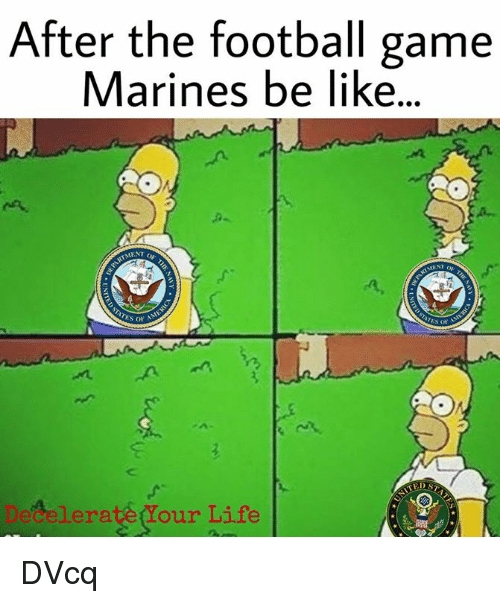Memes, Football Games, and Marines: After the football game  Marines be like.  MENT  ES OF  Son  Celera  Your Life DVcq