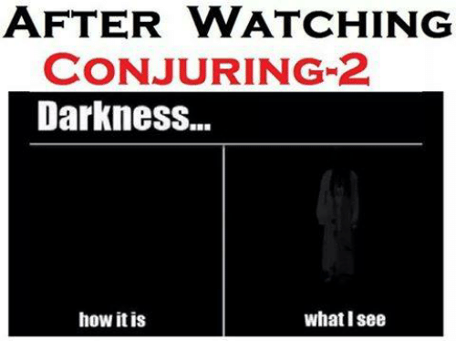 Conjuring 2: AFTER VWATCHING  CONJURING 2  DarknesS...  how it is  what I see