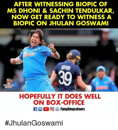 Box Office, Office, and Biopic: AFTER WITNESSING BIOPIC OF  MS DHONI & SACHIN TENDULKAR,  NOW GET READY TO WITNESS A  BIOPIC ON JHULAN GOSWAM  39  ING  HOPEFULLY IT DOES WELL  ON BOX-OFFICE #JhulanGoswami