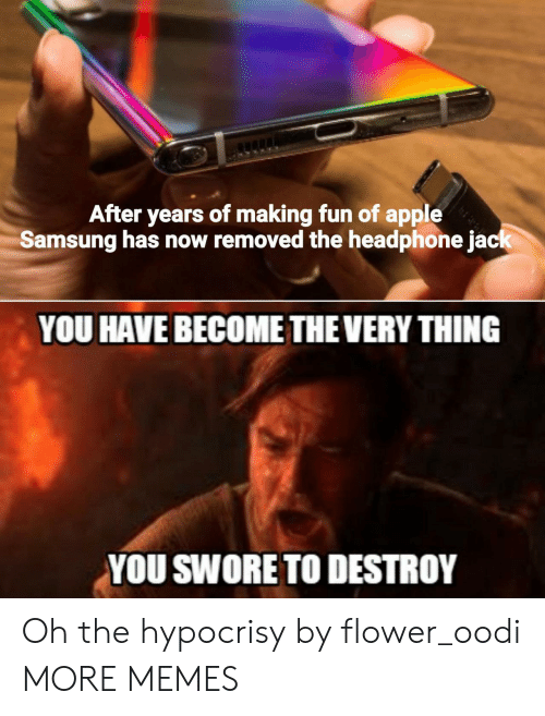Samsung: After years of making fun of apple  Samsung has now removed the headphone jack  YOU HAVE BECOME THE VERY THING  YOU SWORE TO DESTROY Oh the hypocrisy by flower_oodi MORE MEMES
