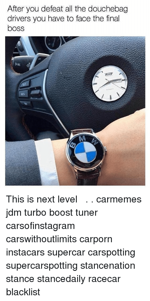 Defeation: After you defeat all the douchebag  drivers you have to face the final  boss  DBC This is next level ⌚︎ . . carmemes jdm turbo boost tuner carsofinstagram carswithoutlimits carporn instacars supercar carspotting supercarspotting stancenation stance stancedaily racecar blacklist