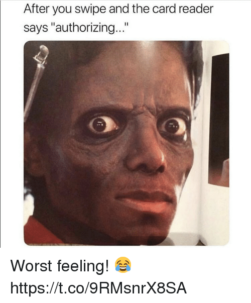"""Reader, You, and Worst: After you swipe and the card reader  says """"authorizing...""""  1l Worst feeling! 😂 https://t.co/9RMsnrX8SA"""