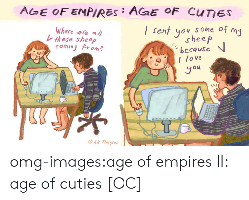 empires: AGE OFENPIRES AGE OF CuTIES  Where afe al  Sent you some of my  ny  th ese sheep  sheep  coming From?  because  lo ve  ou  了  Ak Thaysen omg-images:age of empires II: age of cuties [OC]