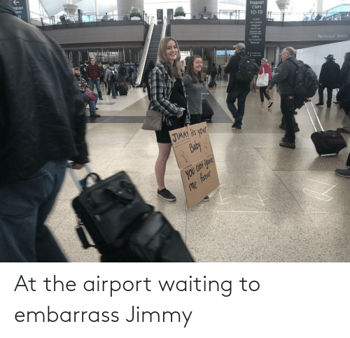 terminal: aggage  Claim  Baggage  Claim  10-19  United  Air Canada  Allegiant  American  Denver Air  Connection  JetBlue  Sun Country  WestJet  Terminal West  1wetin uta  JIMAY Hts your  Buby  you CON igure  Me frer At the airport waiting to embarrass Jimmy