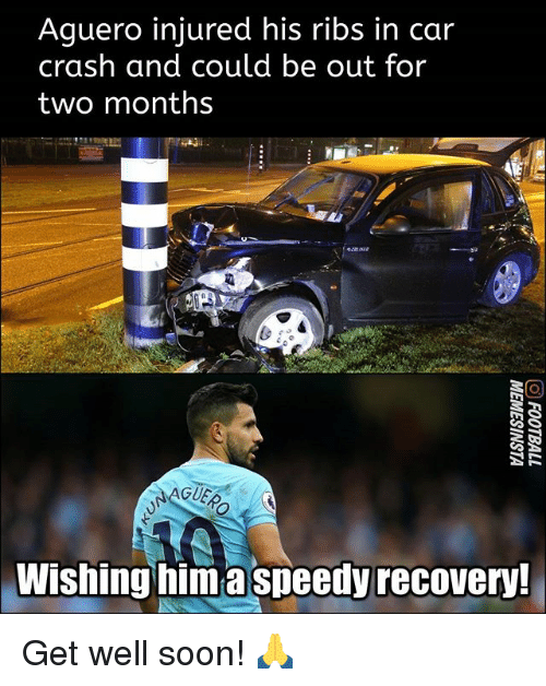 Memes, Soon..., and 🤖: Aguero injured his ribs in car  crash and could be out for  two months  AGUER  Wishing him a speedy recovery Get well soon! 🙏