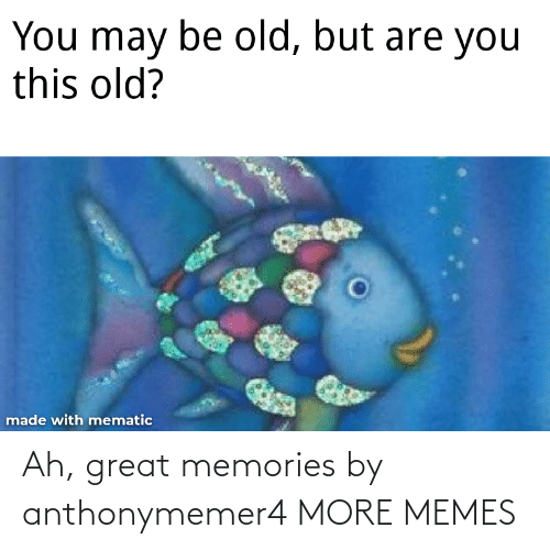 great: Ah, great memories by anthonymemer4 MORE MEMES