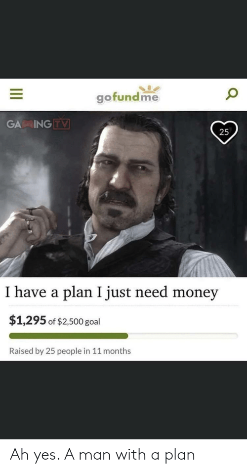 Plan: Ah yes. A man with a plan