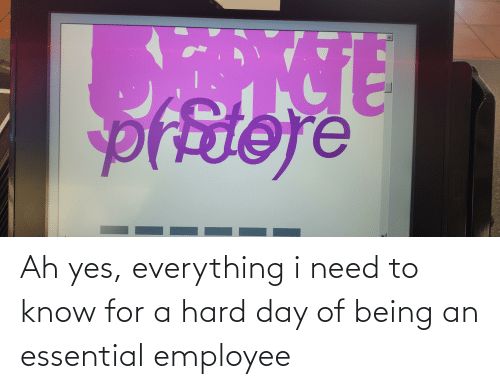 need-to-know: Ah yes, everything i need to know for a hard day of being an essential employee