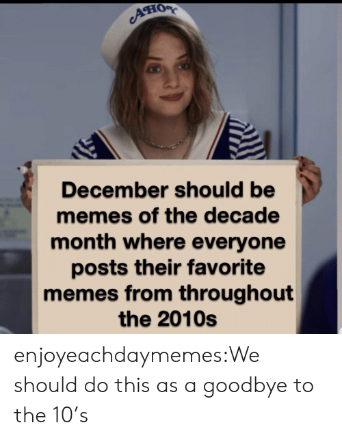 Memes Of: AHOR  December should be  memes of the decade  month where everyone  posts their favorite  memes from th roug hout  the 2010s enjoyeachdaymemes:We should do this as a goodbye to the 10's
