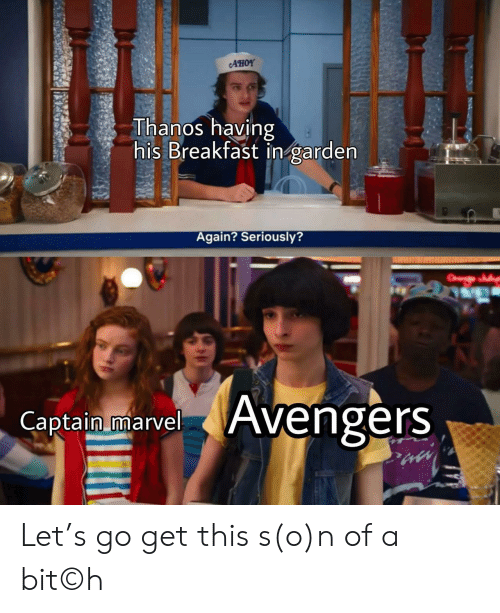 Avengers, Breakfast, and Marvel: AHOY  Thanos having  his Breakfast in garden  Again? Seriously?  Avengers  Captain marvel Let's go get this s(o)n of a bit©h