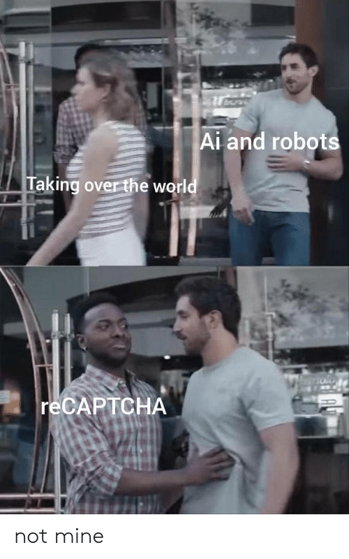 Robots: Ai and robots  Taking over the world  RECAPTCHA not mine