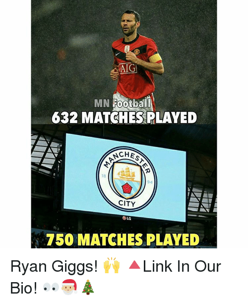 ryan giggs: AIG  MN Football  632 MATCHES PLAYED  NCHE  CITY  750 MATCHES PLAYED Ryan Giggs! 🙌 🔺Link In Our Bio! 👀🎅🏼🎄