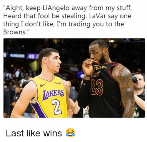 "Sports, Browns, and Stuff: ""Aight, keep LiAngelo away from my stuff.  Heard that fool be stealing. LaVar say one  thing I don't like, I'm trading you to the  Browns.""  ไม่ว่า  AKERS  2 Last like wins 😂"