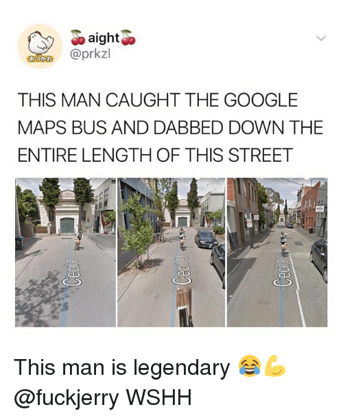 Dabbed: aight  @prkzl  THIS MAN CAUGHT THE GOOGLE  MAPS BUS AND DABBED DOWN THE  ENTIRE LENGTH OF THIS STREET This man is legendary 😂💪 @fuckjerry WSHH